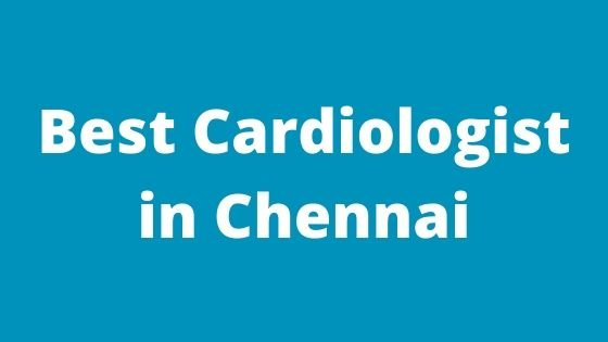 Best Cardiologist in Chennai
