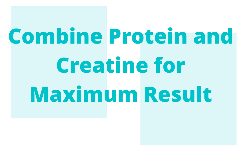 Combine Protein and Creatine for Maximum Result