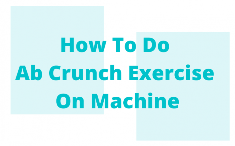 How To Do Ab Crunch Exercise On Machine