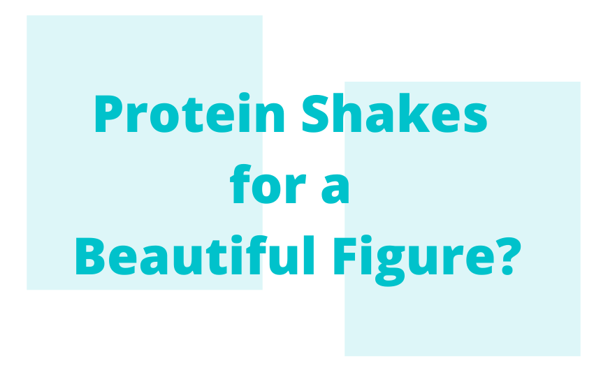Protein Shakes for a Beautiful Figure?