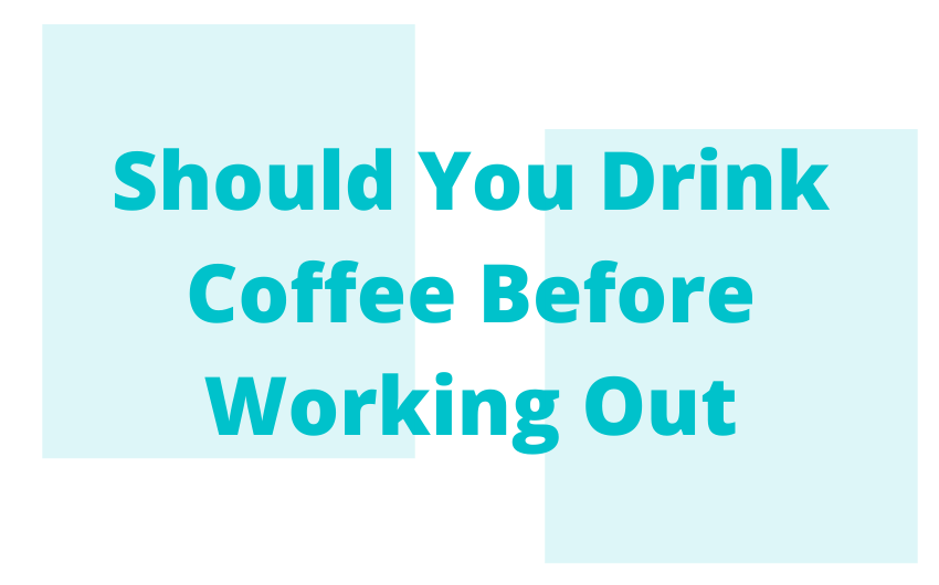 Should You Drink Coffee Before Working Out