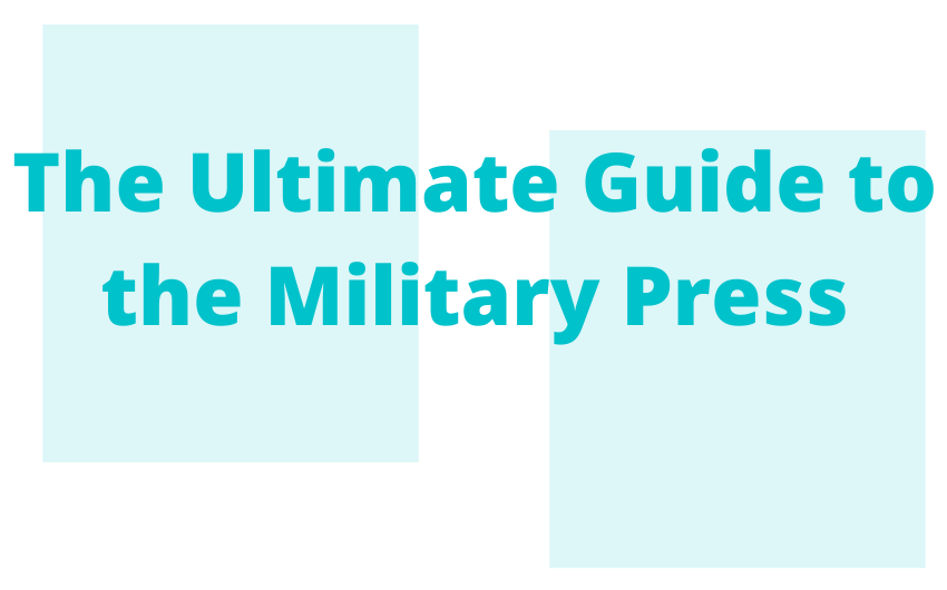 The Ultimate Guide to the Military Press