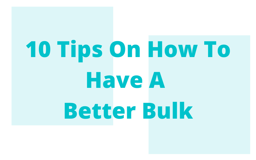 10 Tips On How To Have A Better Bulk