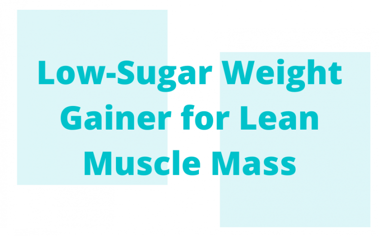 Low-Sugar Weight Gainer for lean muscle mass