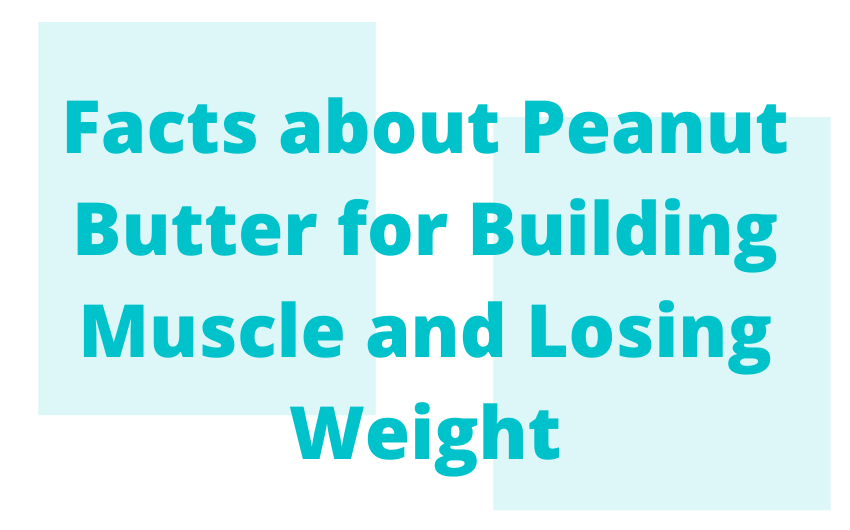 Peanut Butter: 5 facts about building muscle and losing weight